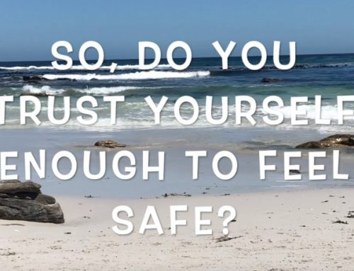 So, do you trust yourself enough to feel safe?